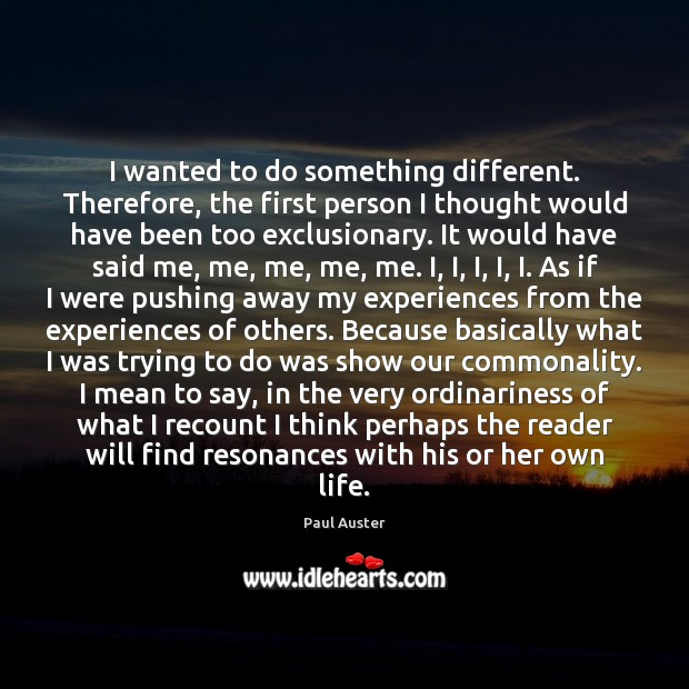 I wanted to do something different. Therefore, the first person I thought Paul Auster Picture Quote