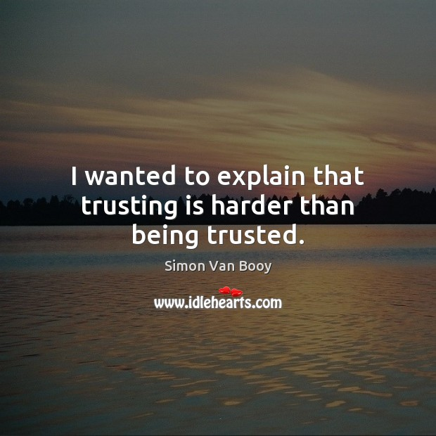 Image, I wanted to explain that trusting is harder than being trusted.
