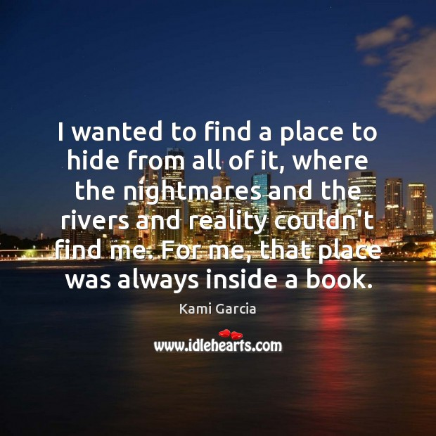 I wanted to find a place to hide from all of it, Kami Garcia Picture Quote