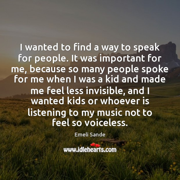 I wanted to find a way to speak for people. It was Emeli Sande Picture Quote