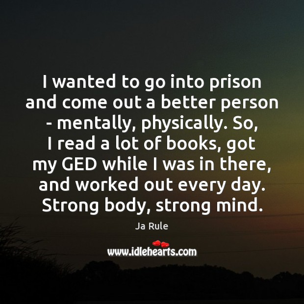 I wanted to go into prison and come out a better person Ja Rule Picture Quote
