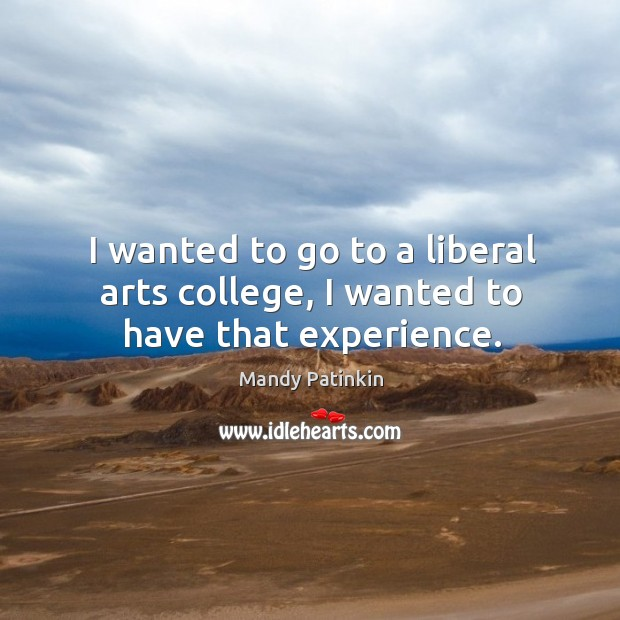 Image, I wanted to go to a liberal arts college, I wanted to have that experience.