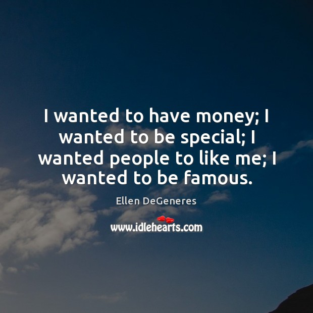 Image, I wanted to have money; I wanted to be special; I wanted