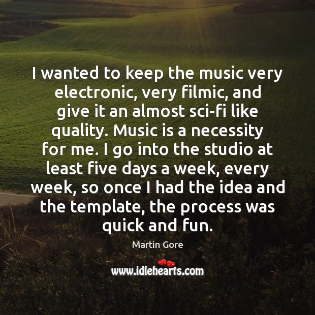 I wanted to keep the music very electronic, very filmic, and give Music Quotes Image