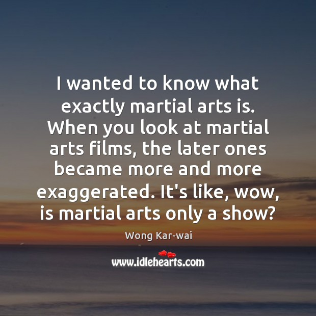 I wanted to know what exactly martial arts is. When you look Image