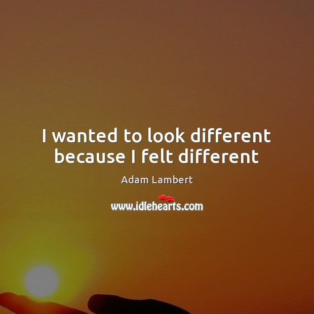 I wanted to look different because I felt different Image