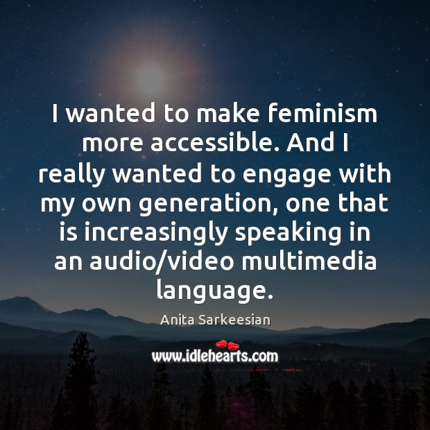 Image, I wanted to make feminism more accessible. And I really wanted to