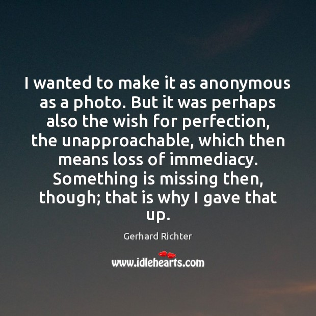 Gerhard Richter Picture Quote image saying: I wanted to make it as anonymous as a photo. But it