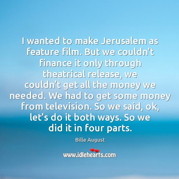 I wanted to make jerusalem as feature film. Bille August Picture Quote