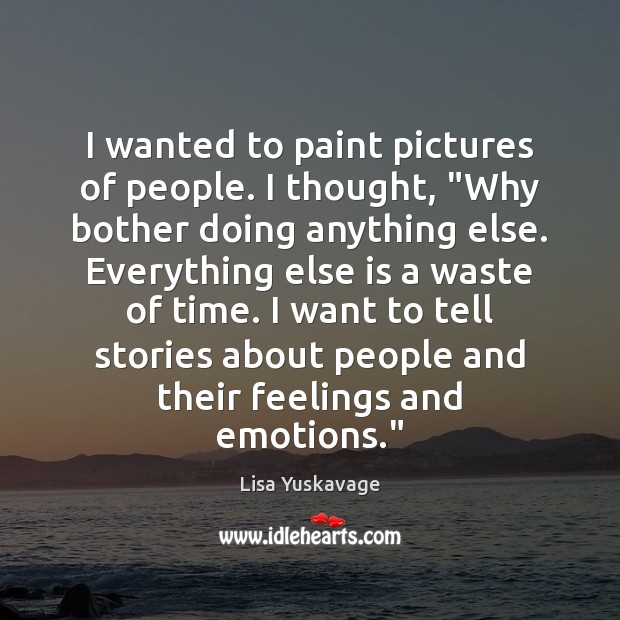 """I wanted to paint pictures of people. I thought, """"Why bother doing Image"""
