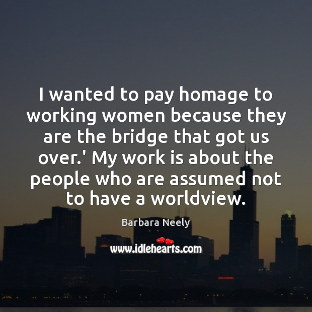 Image, I wanted to pay homage to working women because they are the
