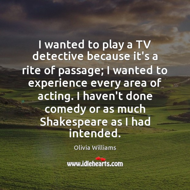 I wanted to play a TV detective because it's a rite of Olivia Williams Picture Quote