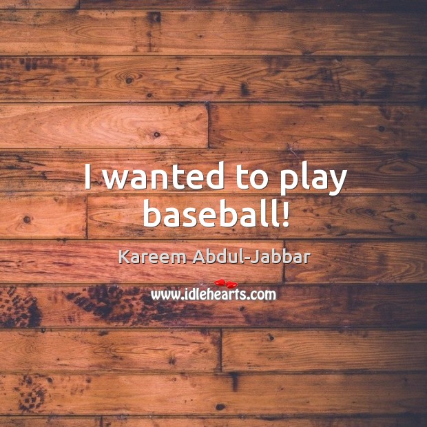 Image, I wanted to play baseball!