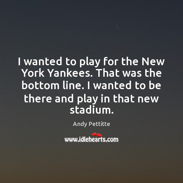 I wanted to play for the New York Yankees. That was the Image