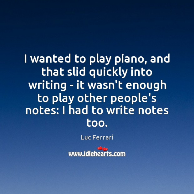 I wanted to play piano, and that slid quickly into writing – Image