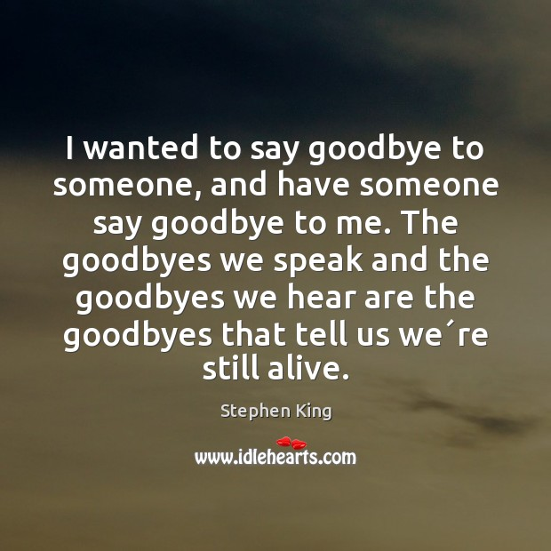 Image, I wanted to say goodbye to someone, and have someone say goodbye