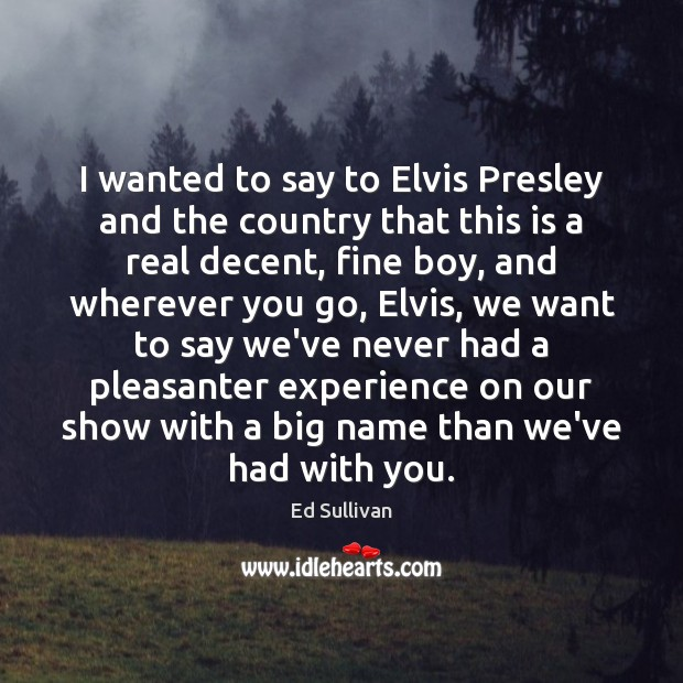 I wanted to say to Elvis Presley and the country that this Image
