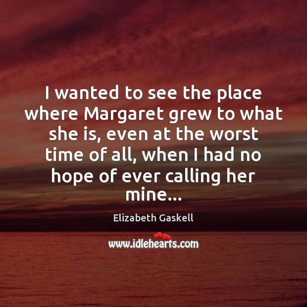 I wanted to see the place where Margaret grew to what she Image