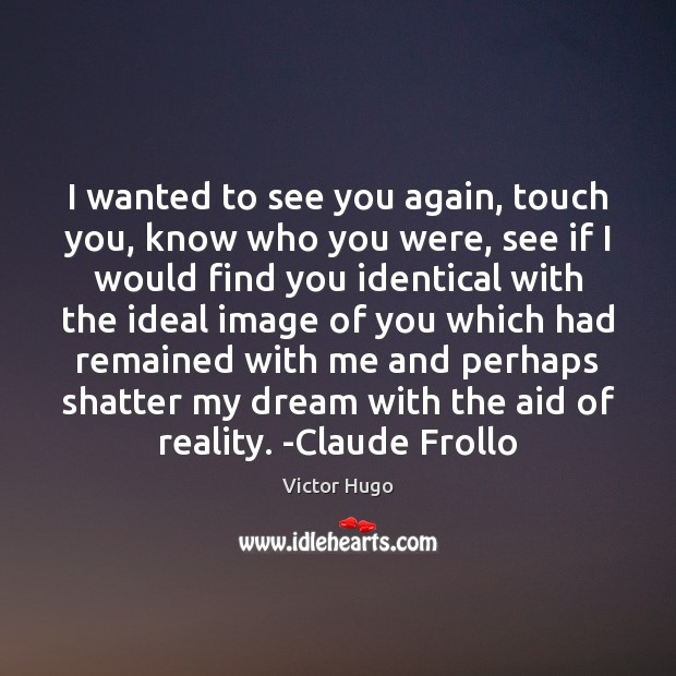 Image, Again, Aid, Aids, Dream, Find, Had, Ideal, Ideals, Identical, Ifs, Image, Know, Knows, Me, Perhaps, Reality, Remained, See, Shatter, Touch, Wanted, Were, Which, Who, With, Would, You, You Again