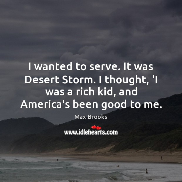I wanted to serve. It was Desert Storm. I thought, 'I was Max Brooks Picture Quote