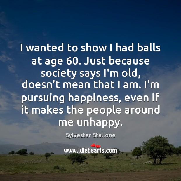 I wanted to show I had balls at age 60. Just because society Image