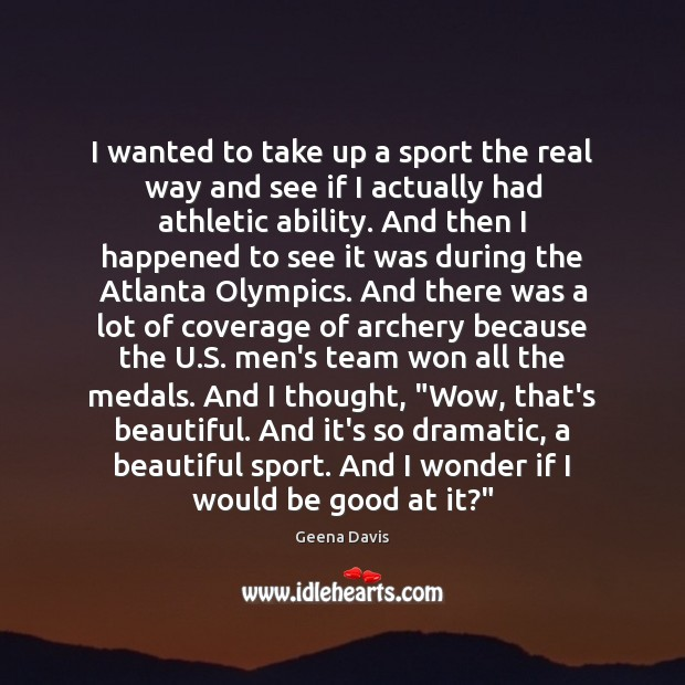 I wanted to take up a sport the real way and see Geena Davis Picture Quote