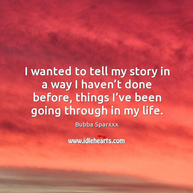 I wanted to tell my story in a way I haven't done before, things I've been going through in my life. Image
