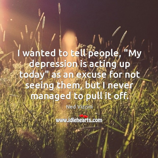 """I wanted to tell people, """"My depression is acting up today"""" as Image"""