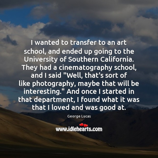 I wanted to transfer to an art school, and ended up going Image