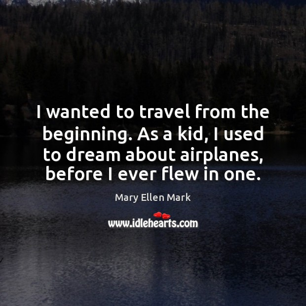 I wanted to travel from the beginning. As a kid, I used Dream Quotes Image