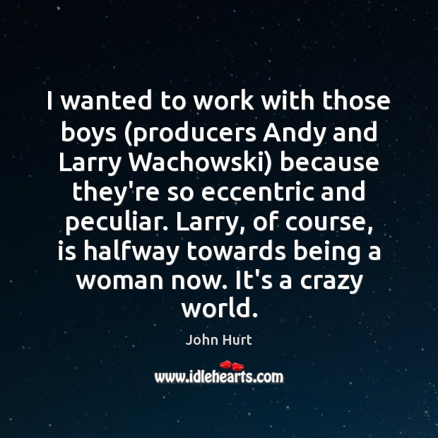 I wanted to work with those boys (producers Andy and Larry Wachowski) Image