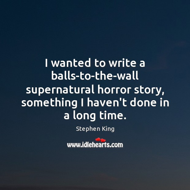 Image, I wanted to write a balls-to-the-wall supernatural horror story, something I haven't