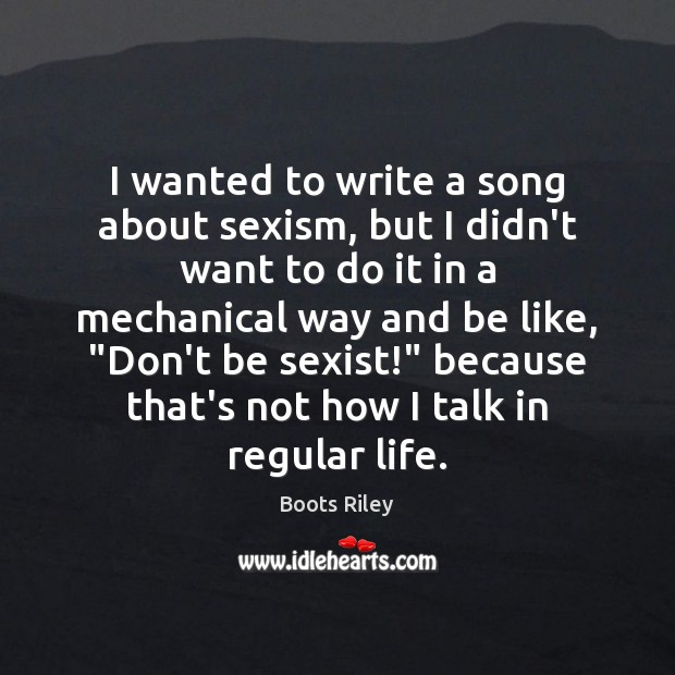 Image, I wanted to write a song about sexism, but I didn't want