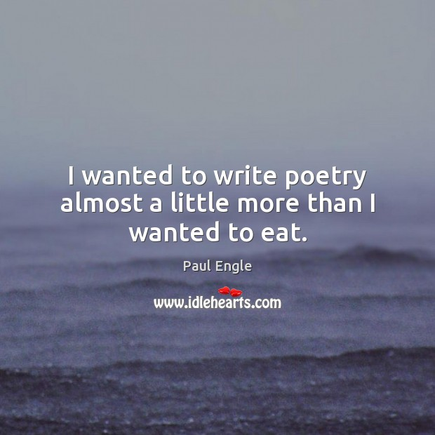 I wanted to write poetry almost a little more than I wanted to eat. Image
