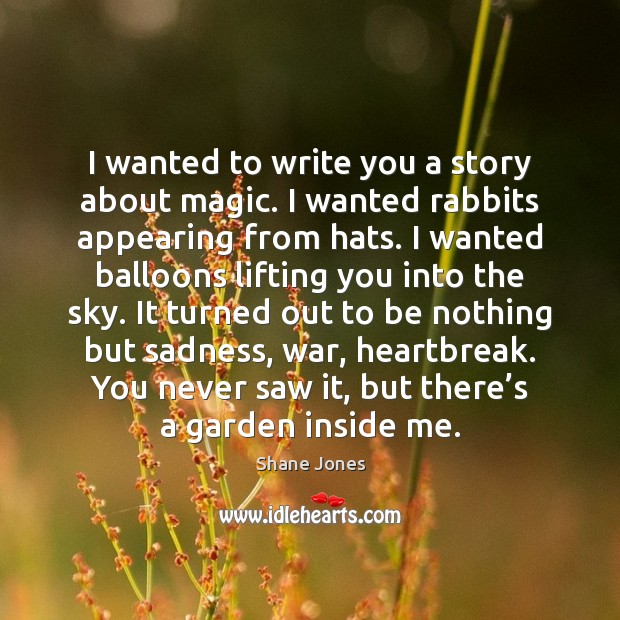 Image, I wanted to write you a story about magic. I wanted rabbits