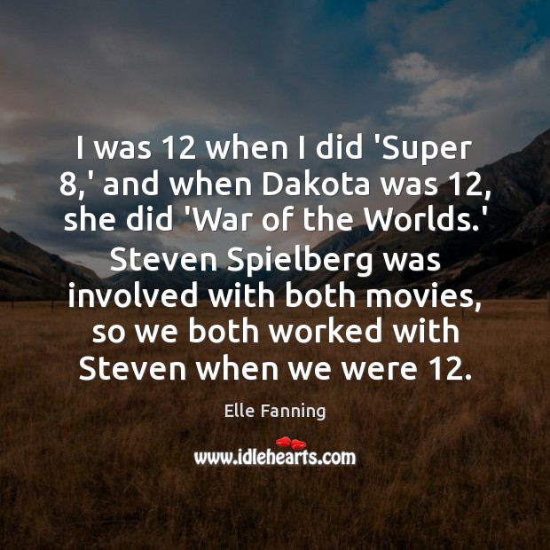I was 12 when I did 'Super 8,' and when Dakota was 12, she Elle Fanning Picture Quote