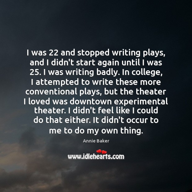 Image, I was 22 and stopped writing plays, and I didn't start again until
