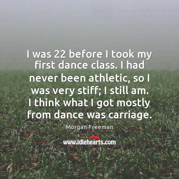 I was 22 before I took my first dance class. I had never Image