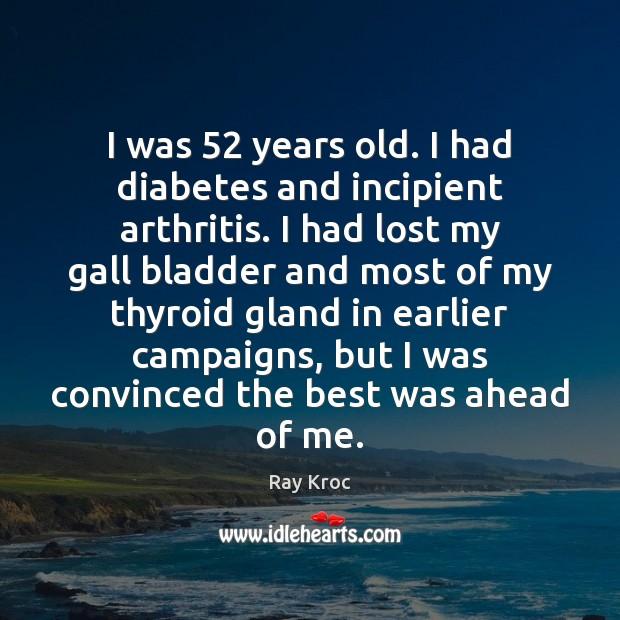 Image, I was 52 years old. I had diabetes and incipient arthritis. I had