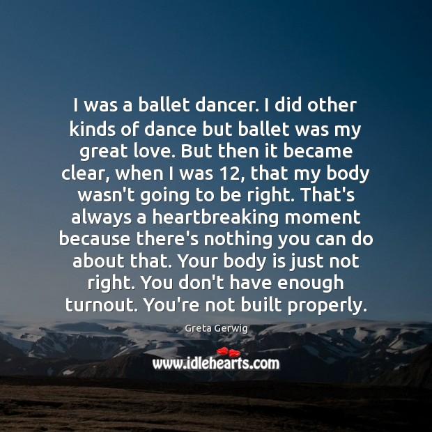 Image, I was a ballet dancer. I did other kinds of dance but
