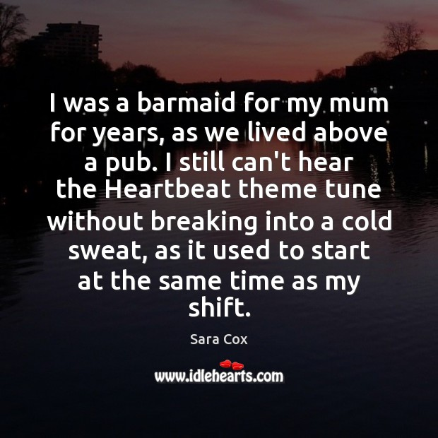 Image, I was a barmaid for my mum for years, as we lived