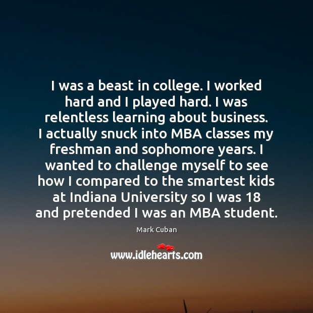 I was a beast in college. I worked hard and I played Image