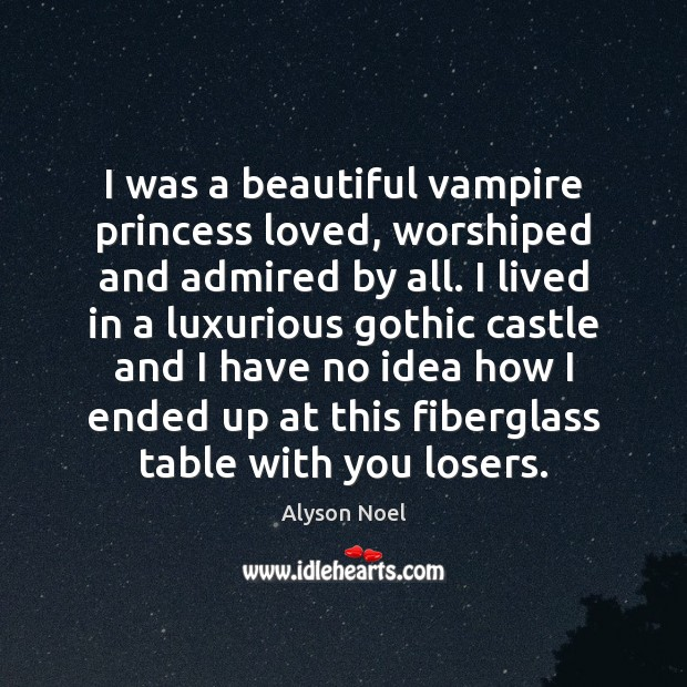 Image, I was a beautiful vampire princess loved, worshiped and admired by all.