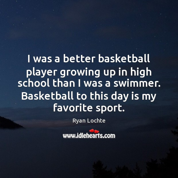 I was a better basketball player growing up in high school than Image