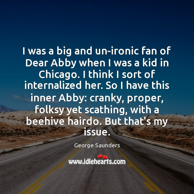 Image, I was a big and un-ironic fan of Dear Abby when I