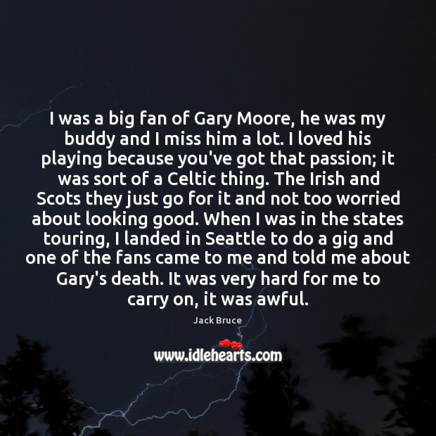 I was a big fan of Gary Moore, he was my buddy Image