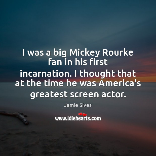 Image, I was a big Mickey Rourke fan in his first incarnation. I