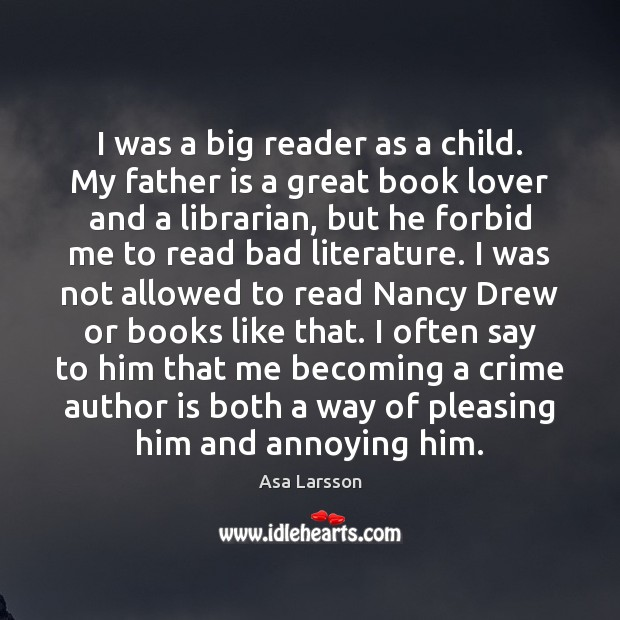 I was a big reader as a child. My father is a Crime Quotes Image
