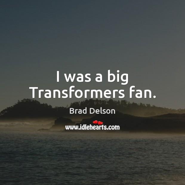 I was a big Transformers fan. Image