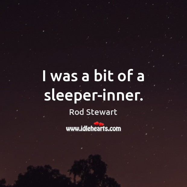 I was a bit of a sleeper-inner. Image